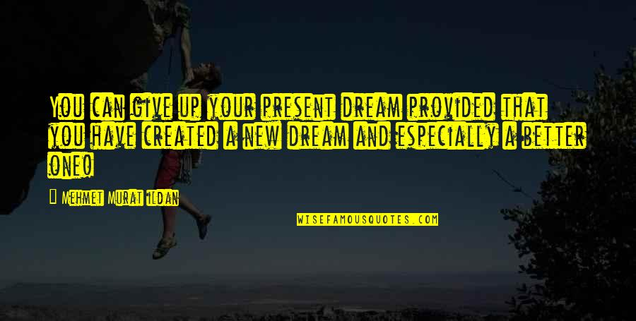 Kaaro Quotes By Mehmet Murat Ildan: You can give up your present dream provided