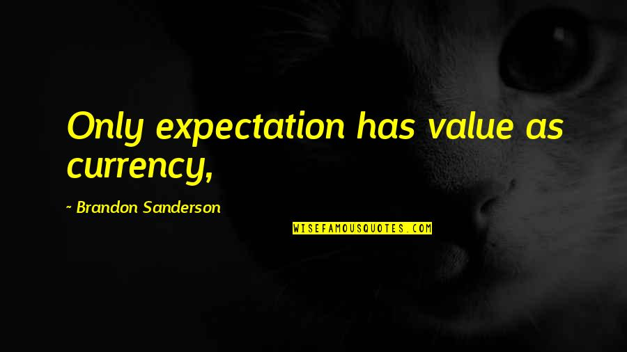 Kab Scout Quotes By Brandon Sanderson: Only expectation has value as currency,