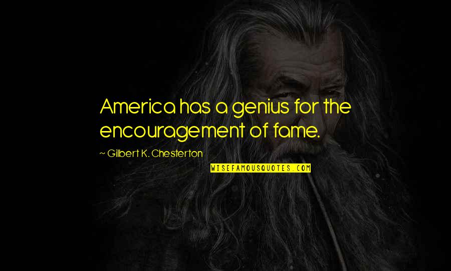 Kab Scout Quotes By Gilbert K. Chesterton: America has a genius for the encouragement of
