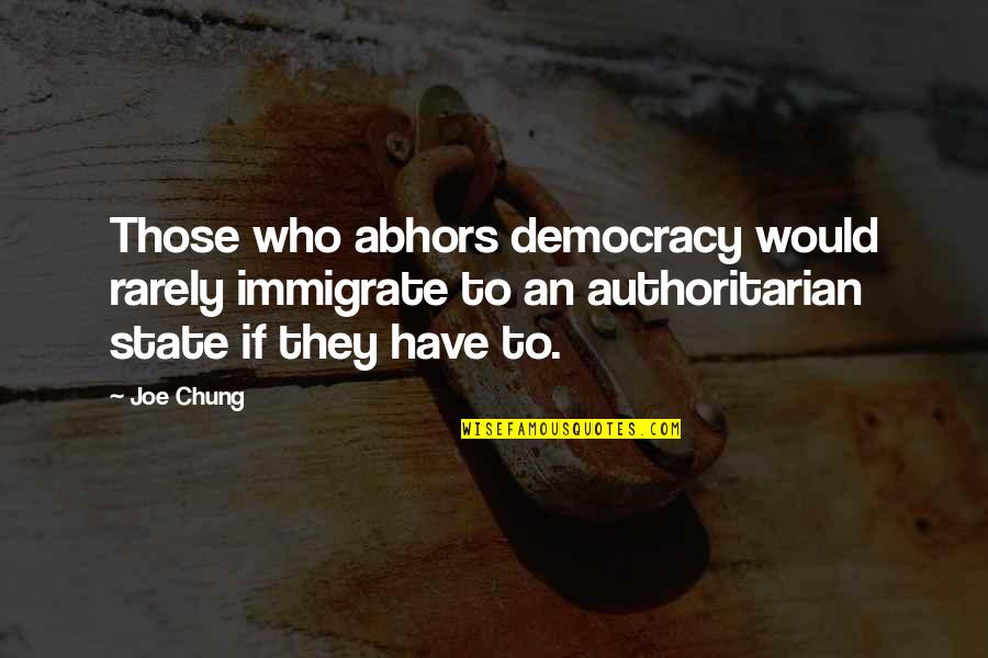 Kab Scout Quotes By Joe Chung: Those who abhors democracy would rarely immigrate to