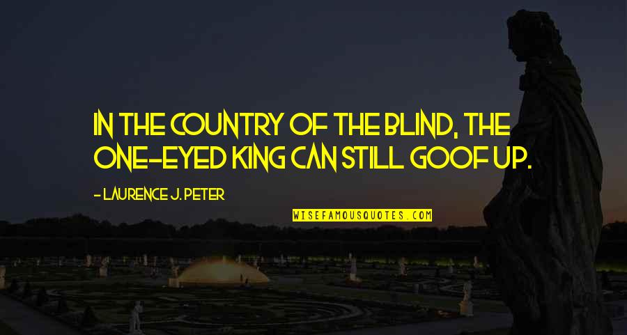 Kab Scout Quotes By Laurence J. Peter: In the country of the blind, the one-eyed