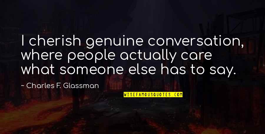 Kabaliwan Quotes By Charles F. Glassman: I cherish genuine conversation, where people actually care