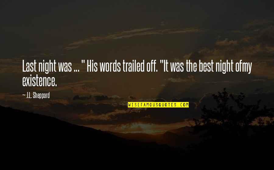 """Kabaliwan Quotes By J.L. Sheppard: Last night was ... """" His words trailed"""