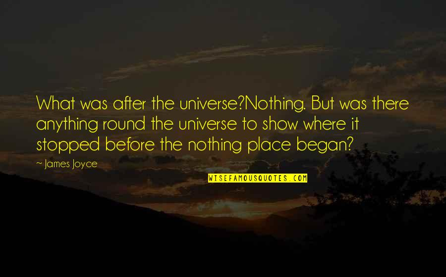 Kabaliwan Quotes By James Joyce: What was after the universe?Nothing. But was there