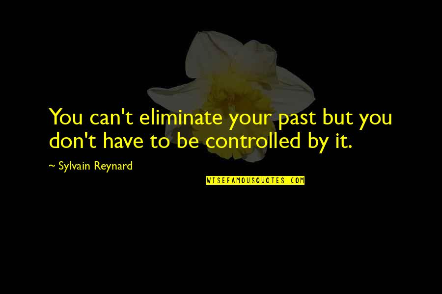Kabaliwan Quotes By Sylvain Reynard: You can't eliminate your past but you don't