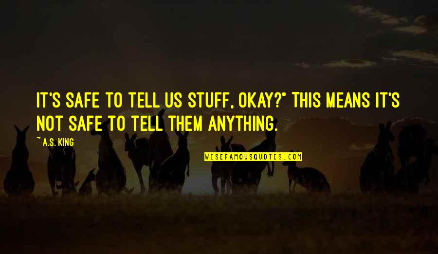 """Kabataang Pinoy Quotes By A.S. King: It's safe to tell us stuff, okay?"""" This"""