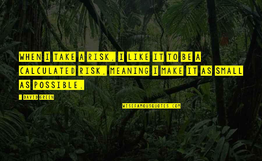 Kabataang Pinoy Quotes By David Green: When I take a risk, I like it