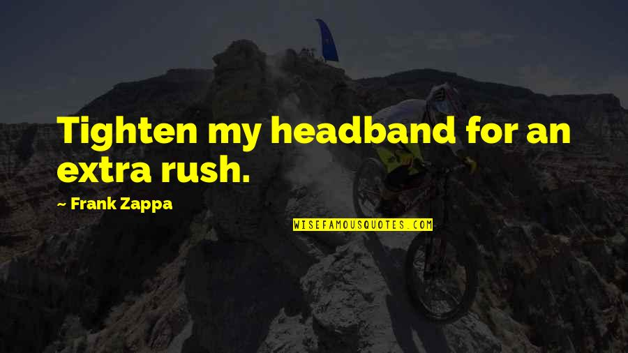 Kabataang Pinoy Quotes By Frank Zappa: Tighten my headband for an extra rush.