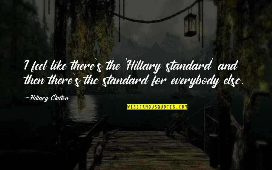 Kabataang Pinoy Quotes By Hillary Clinton: I feel like there's the 'Hillary standard' and