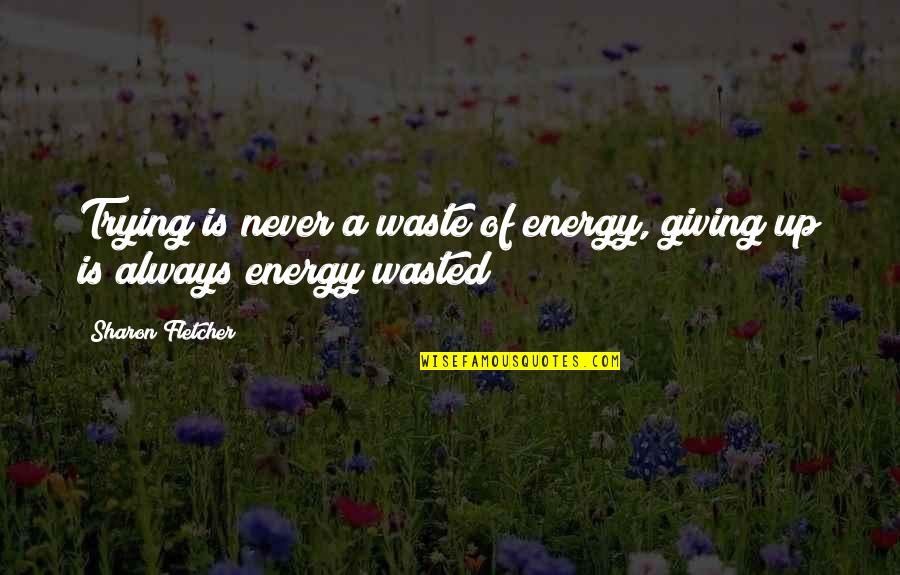 Kabataang Pinoy Quotes By Sharon Fletcher: Trying is never a waste of energy, giving
