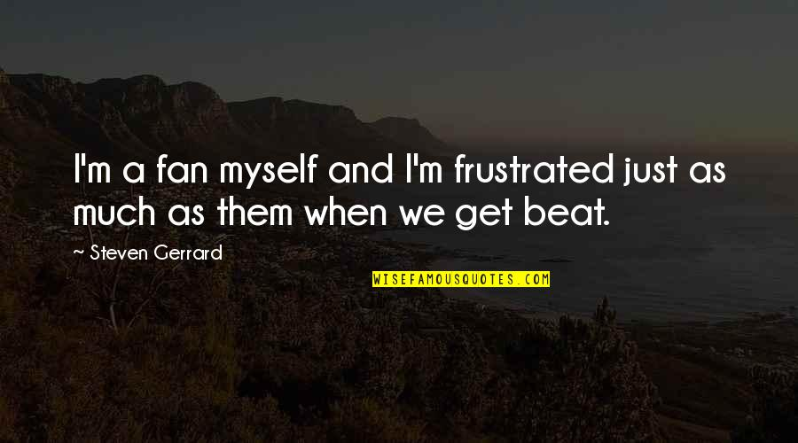 Kabataang Pinoy Quotes By Steven Gerrard: I'm a fan myself and I'm frustrated just