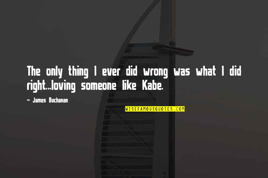 Kabe Quotes By James Buchanan: The only thing I ever did wrong was