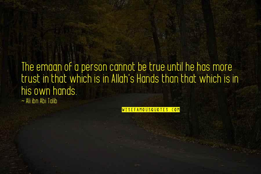 Kabir Das Famous Quotes By Ali Ibn Abi Talib: The emaan of a person cannot be true