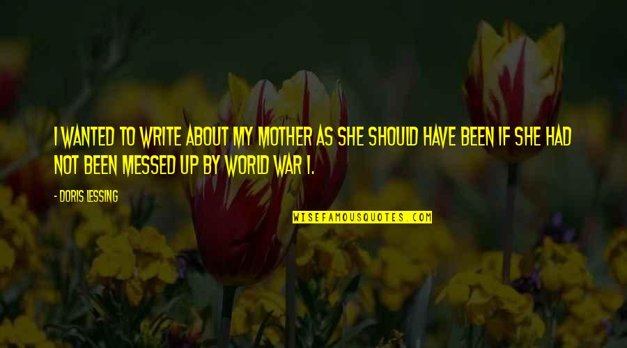 Kabir Das Famous Quotes By Doris Lessing: I wanted to write about my mother as