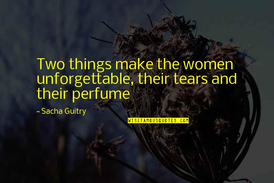 Kabir Das Famous Quotes By Sacha Guitry: Two things make the women unforgettable, their tears