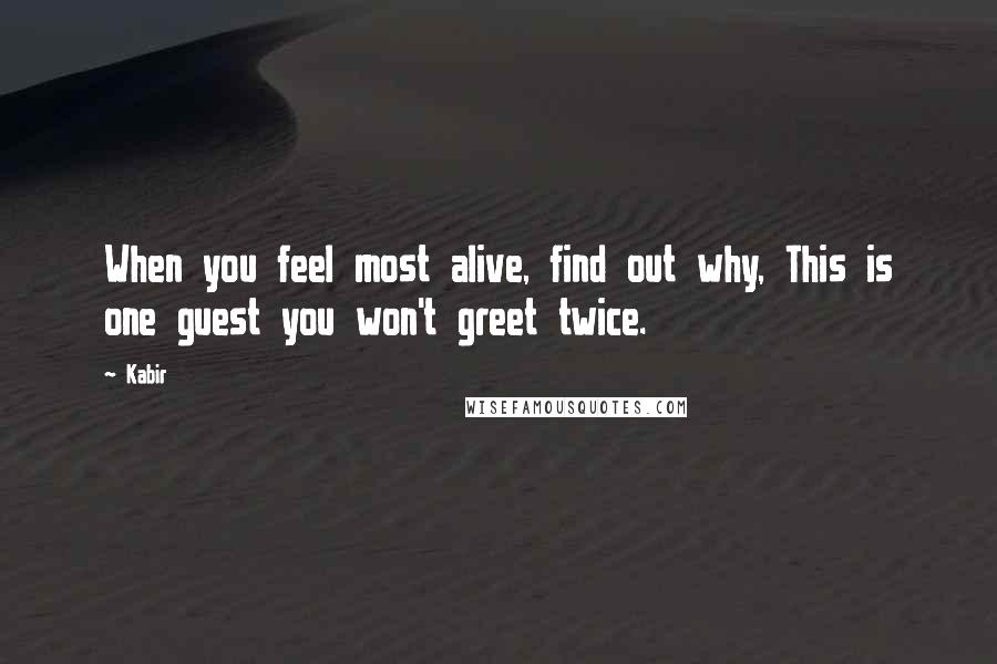Kabir quotes: When you feel most alive, find out why, This is one guest you won't greet twice.