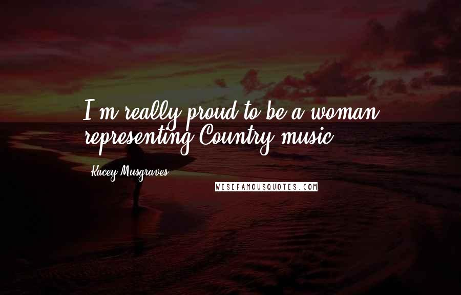 Kacey Musgraves quotes: I'm really proud to be a woman representing Country music