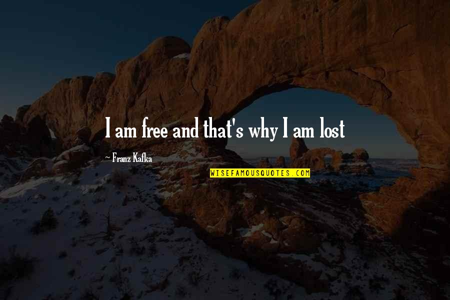 Kafka's Quotes By Franz Kafka: I am free and that's why I am
