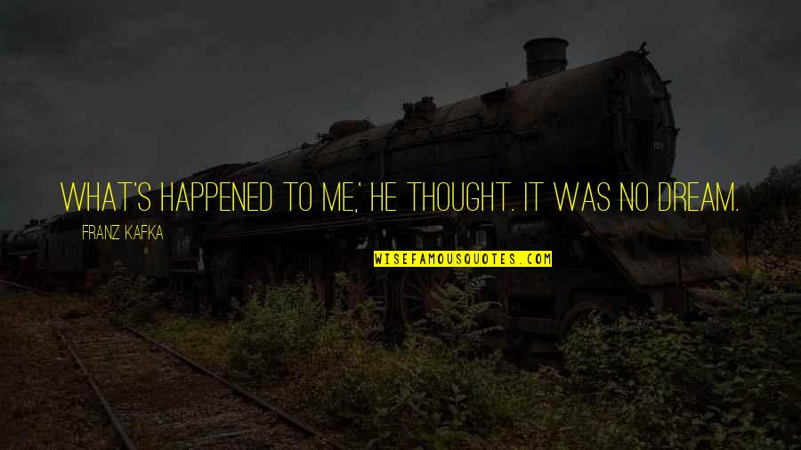 Kafka's Quotes By Franz Kafka: What's happened to me,' he thought. It was