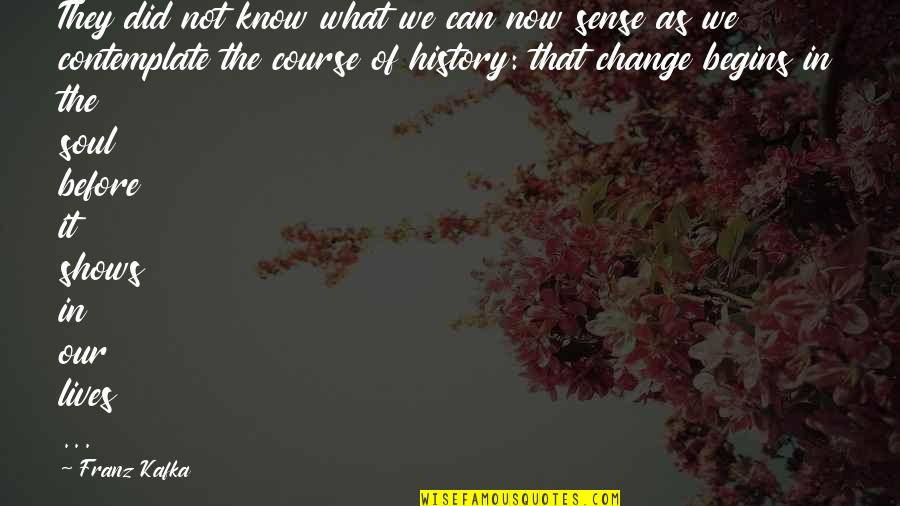 Kafka's Quotes By Franz Kafka: They did not know what we can now