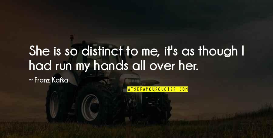 Kafka's Quotes By Franz Kafka: She is so distinct to me, it's as