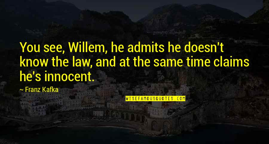 Kafka's Quotes By Franz Kafka: You see, Willem, he admits he doesn't know