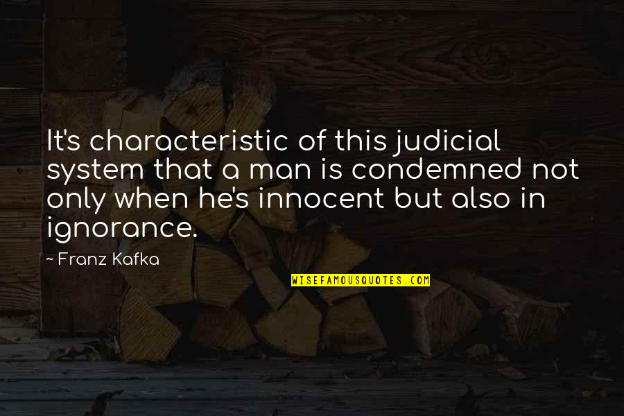 Kafka's Quotes By Franz Kafka: It's characteristic of this judicial system that a
