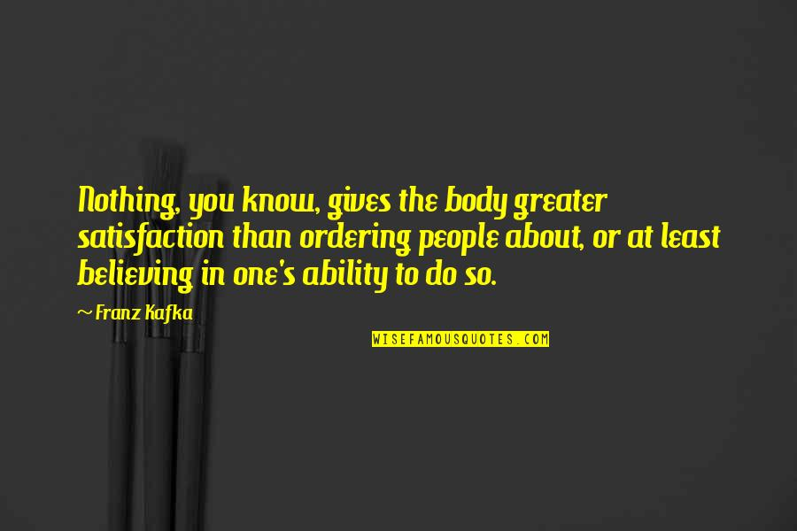 Kafka's Quotes By Franz Kafka: Nothing, you know, gives the body greater satisfaction