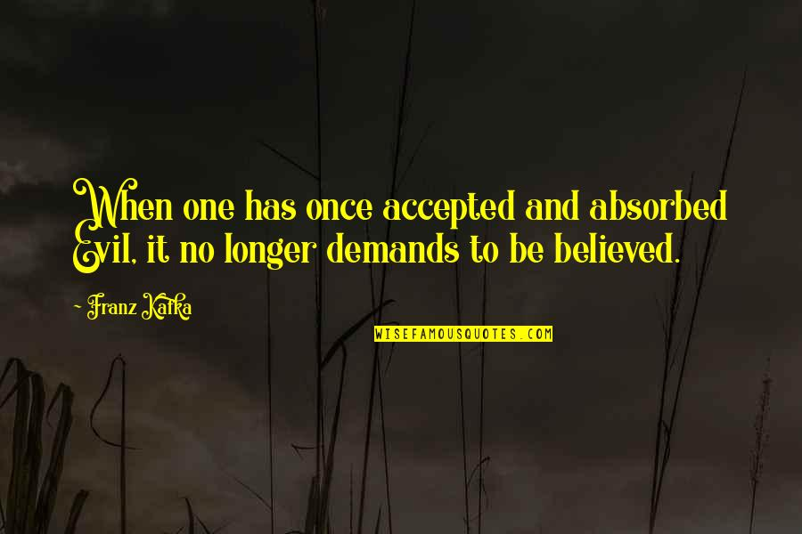 Kafka's Quotes By Franz Kafka: When one has once accepted and absorbed Evil,