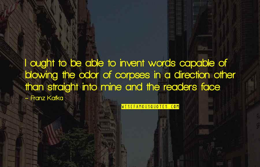 Kafka's Quotes By Franz Kafka: I ought to be able to invent words