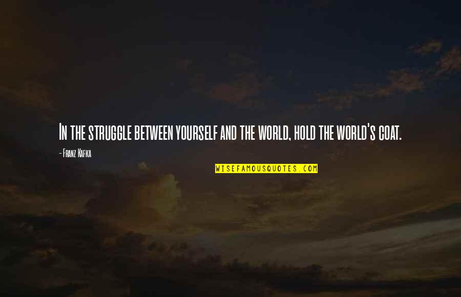 Kafka's Quotes By Franz Kafka: In the struggle between yourself and the world,