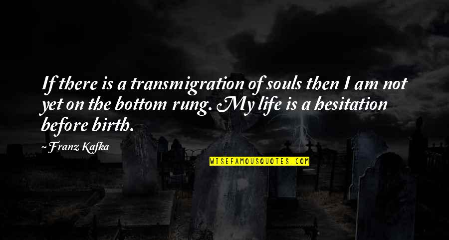 Kafka's Quotes By Franz Kafka: If there is a transmigration of souls then