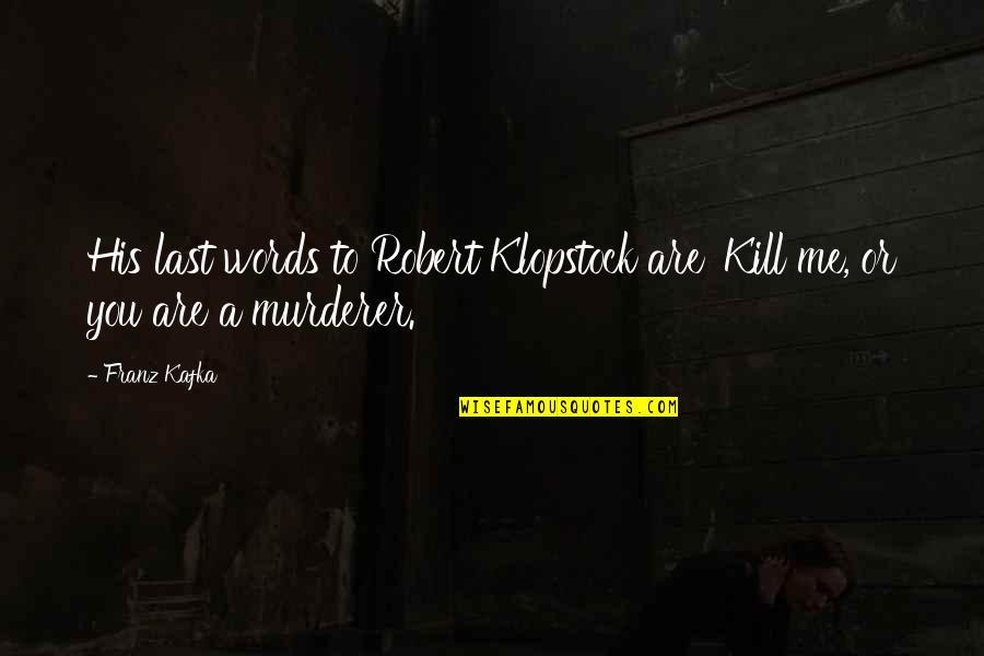Kafka's Quotes By Franz Kafka: His last words to Robert Klopstock are 'Kill