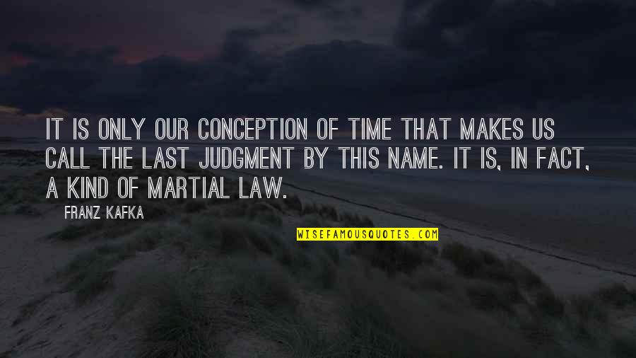 Kafka's Quotes By Franz Kafka: It is only our conception of time that