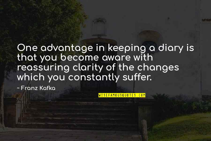 Kafka's Quotes By Franz Kafka: One advantage in keeping a diary is that