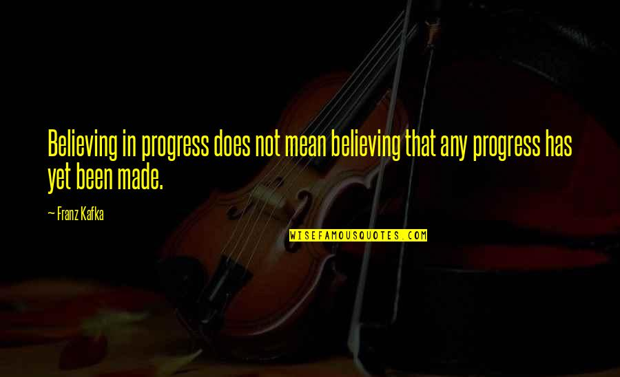 Kafka's Quotes By Franz Kafka: Believing in progress does not mean believing that