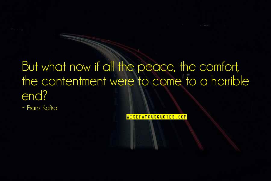 Kafka's Quotes By Franz Kafka: But what now if all the peace, the