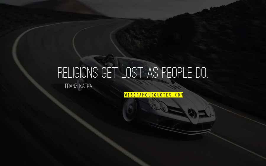 Kafka's Quotes By Franz Kafka: Religions get lost as people do.