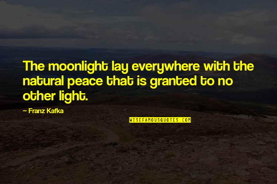 Kafka's Quotes By Franz Kafka: The moonlight lay everywhere with the natural peace