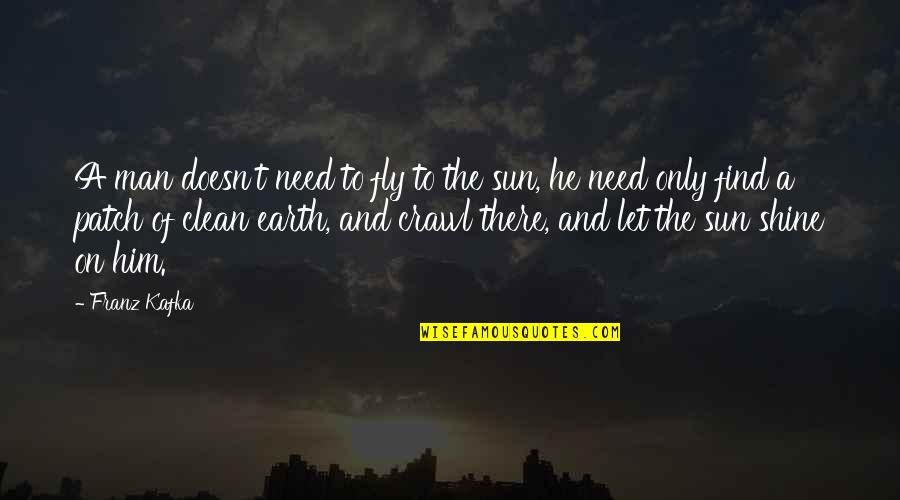 Kafka's Quotes By Franz Kafka: A man doesn't need to fly to the