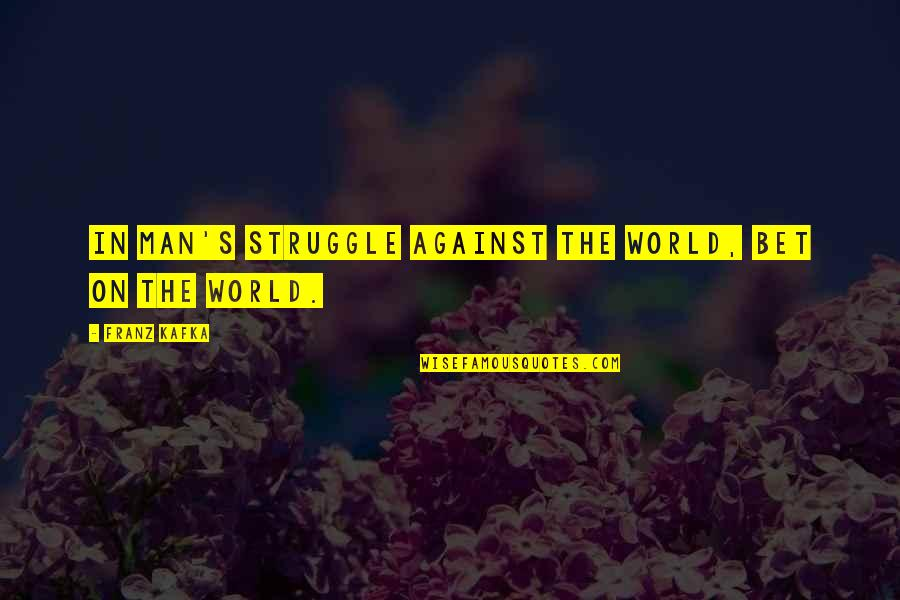 Kafka's Quotes By Franz Kafka: In man's struggle against the world, bet on