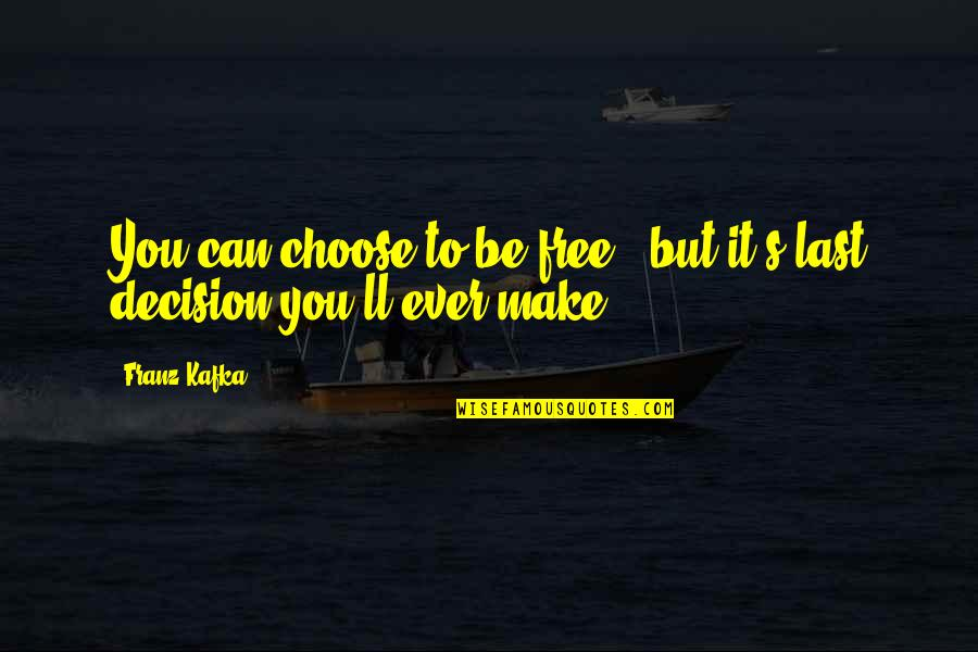 Kafka's Quotes By Franz Kafka: You can choose to be free , but