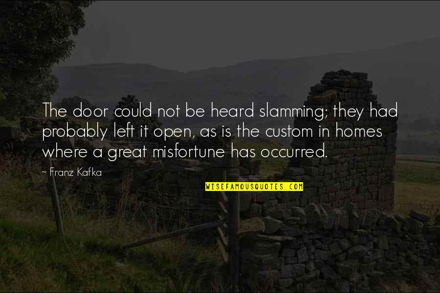 Kafka's Quotes By Franz Kafka: The door could not be heard slamming; they