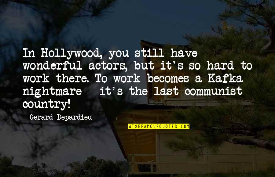 Kafka's Quotes By Gerard Depardieu: In Hollywood, you still have wonderful actors, but