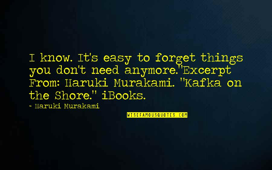 Kafka's Quotes By Haruki Murakami: I know. It's easy to forget things you