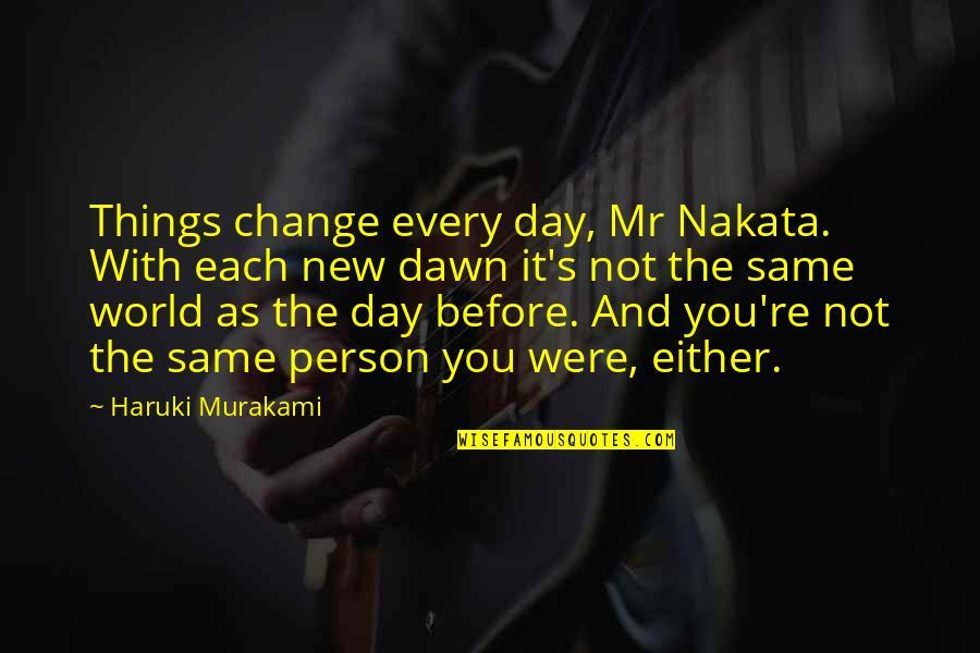 Kafka's Quotes By Haruki Murakami: Things change every day, Mr Nakata. With each
