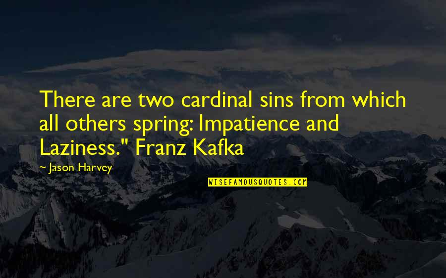 Kafka's Quotes By Jason Harvey: There are two cardinal sins from which all