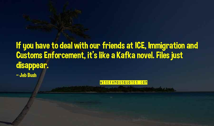 Kafka's Quotes By Jeb Bush: If you have to deal with our friends