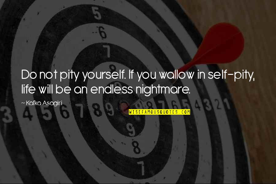 Kafka's Quotes By Kafka Asagiri: Do not pity yourself. If you wallow in