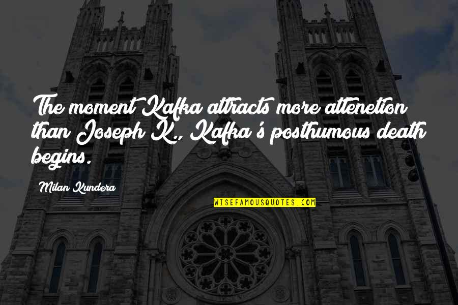Kafka's Quotes By Milan Kundera: The moment Kafka attracts more attenetion than Joseph
